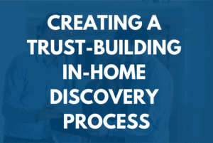 Creating a Trust-Building In-Home Discovery Process | BDR